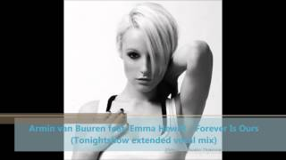Armin van Buuren feat. Emma Hewitt - Forever Is Ours (Tonightshow extended vocal mix) HD HQ