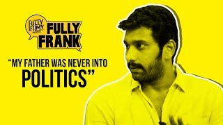 """""""My Father was never into Politics"""" 