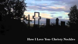 How I Love You - Christy Nockles