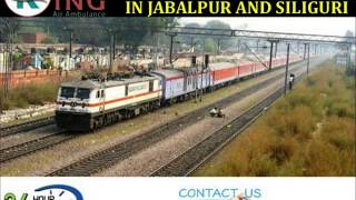 Hire Commercial Train Ambulance Service in Jabalpur and Siliguri by King