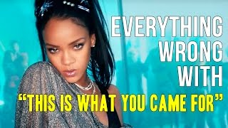 "Everything Wrong With Calvin Harris - ""This Is What You Came For ft. Rihanna"""