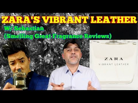 Zara Vibrant Leather w/ Sebastian (Smelling Great Fragrance Reviews)
