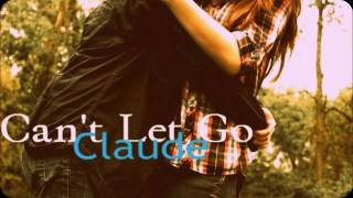 Can't Let Go ; Claude