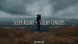 Sleep Alone - Sticky Fingers (Sub. Español)