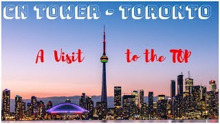 🗼Visit to the Top of CN Tower, Toronto