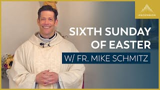 Sixth Sunday of Easter – Mass with Fr. Mike Schmitz