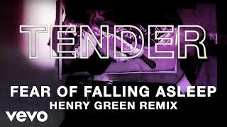 TENDER - Fear of Falling Asleep (Henry Green Remix)