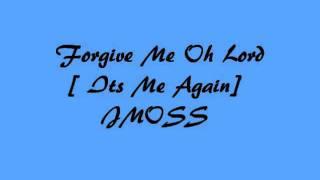 Forgive Me Oh Lord [ME AGAIN] J Moss