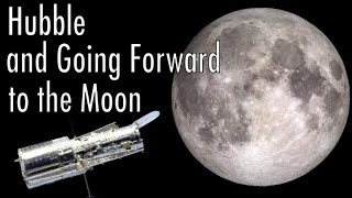 Hubble And Going Forward To The Moon