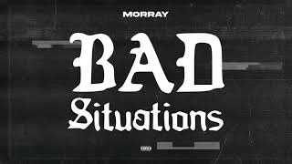 Morray - Bad Situations (Official Audio)