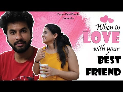 Super Desi People - | When You Fall In Love With Your Best Friend