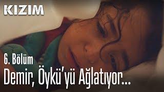 Demir, Öykü'yü Ağlatıyor   Kızım 6. Bölüm