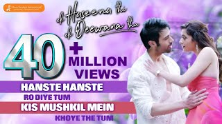 Hanste Hanste   Ek Haseena Thi Ek Deewana Tha   Music - Nadeem, Palak Muchhal