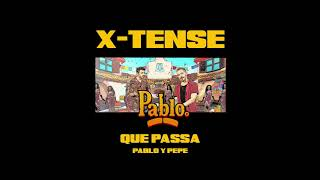 X-TENSE - Qué Passa (Pablo y Pepe) [PABLO S01 EP01]