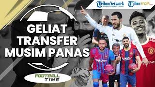 FOOTBALL TIME: Geliat Bursa Transfer Musim Panas 2020/2021