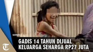 Gadis 14 Tahun Dijual Keluarganya Rp27 Juta hingga Dicabuli Tiga Pria