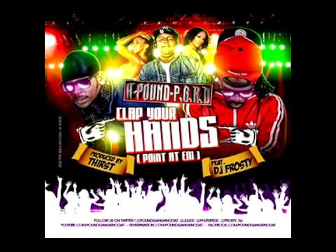 H-Pound/P.G.K.D. - Clap Your Hands (Point at em) Feat . Dj Frosty (Produced by Thirst)