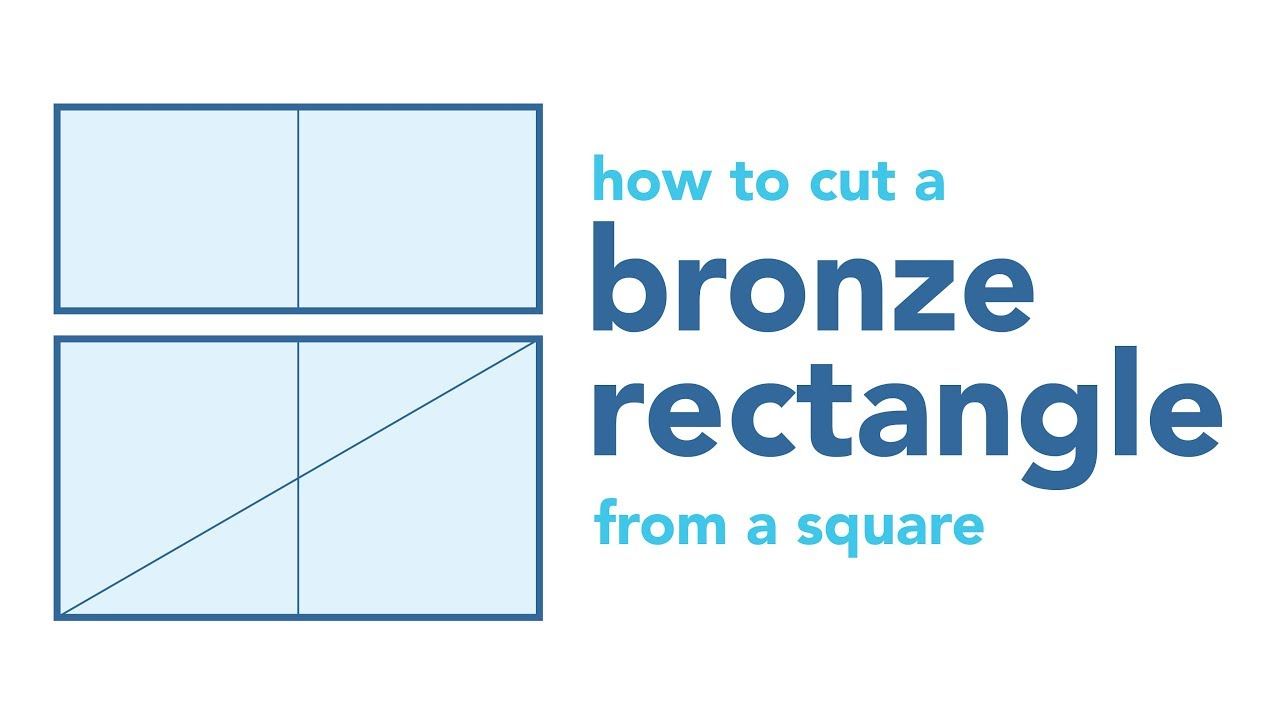 How to Cut a Bronze Rectangle from a Square