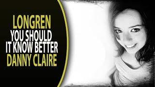Longren ft.  Danny Claire - You Should It Know Better