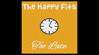 The Happy Fits - Too Late (Official Audio)