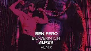 Ben Fero   Biladerim Için (ALP3R Remix)