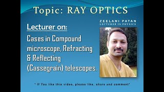 Ray optics - Cases in compound microscope, Telescopes-Refracting & Reflecting (Cassegrain) telescope
