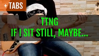 TTNG - If I Sit Still, Maybe I'll Get Out of Here (Bass Cover with TABS!)