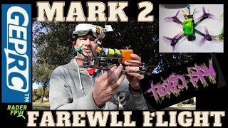 GepRC Mark 2 | Farewell Flight (off to Toxic FPV)