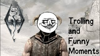 Skyrim: Trolling and Funny Moments