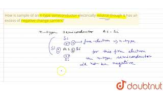 How is sample of an  n-type semiconductor electrically neutral though it has an excess
