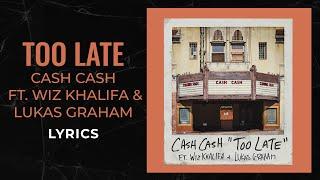 Cash Cash, Wiz Khalifa, Lukas Graham -  Too Late (LYRICS)