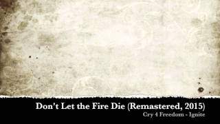 """Don't Let the Fire Die"" (Remastered, 2015) ~ Cry 4 Freedom"