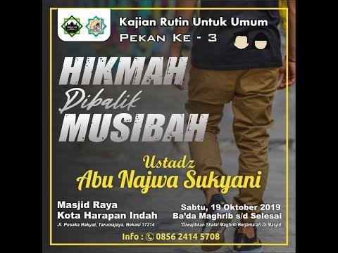 Hikmah Dibalik Musibah - Ustadz Abu Najwa Sukyani