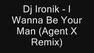 Dj Ironik - I Wanna Be Your Man (Agent X Remix)