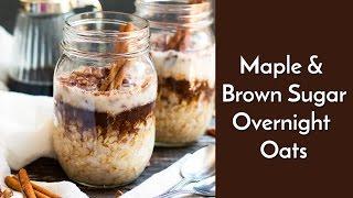Maple & Brown Sugar Overnight Oats | Gluten Free, Vegan Breakfast