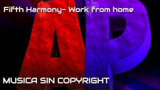 FIFTH HARMONY - WORK FROM HOME SIN COPYRIGHT // FIRTH HARMONY - WORK FROM THE WITHOUT COPYRIGHT