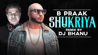 Shukriya (Official Remix) | DJ BHANU | Sufna | B Praak | Jaani | Ammy Virk | Tania | Latest Song2020