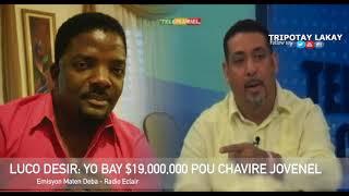 """Luco Desir: Yo bay yon anvlòp ki gen 19 Milyon Dola pou chavire Jovenel sou pouvwa a"""""""