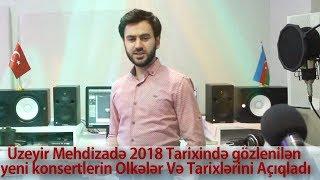 Uzeyir Mehdizade 2018 Tarixinde gozlenilen yeni konsertlerin Olkeler Ve Tarixlerini Aciqladi