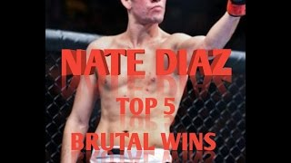 NATE DIAZ!  TOP 5 BRUTAL WINS! UFC !
