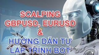 CHIẾN THUẬT SCALPING GBPUSD, EURUSD & TỰ TAY XÂY DỰNG BOT