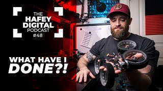 Maybe FPV isn't for me... | Hafey Digital Podcast Ep. 48