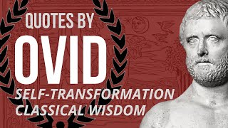 OVID Quotes - SELF-TRANSFORMATION - Stoic Quotes (Narrated)