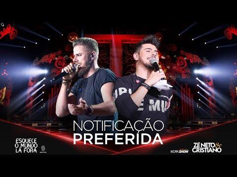Zé Neto e Cristiano - NOTIFICAÇÃO PREFERIDA - #EsqueceOMundoLaFora