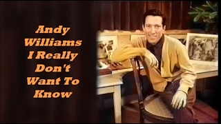 Andy Williams........I Really Don't Want To Know.
