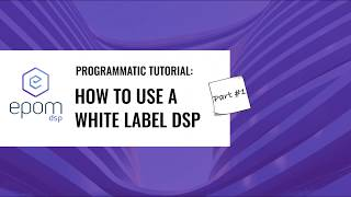 EPOM DSP TUTORIAL: Learn to Use a Demand-Side Platform in 13 MIN | Lesson #1