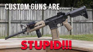 CUSTOM GUNS ARE STUPID!!!