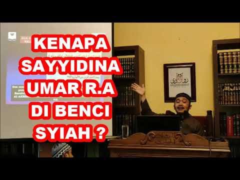 KENAPA SAYYIDINA UMAR DI BENCI SYIAH ? Tuan Guru Kiyai Muhammad Idrus Bin Ramli.