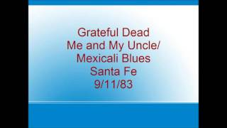 Grateful Dead - Me and My Uncle/Mexicali Blues - Santa Fe - 9/11/83