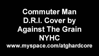 Against The Grain NYHC D.R.I. Commuter Man Cover